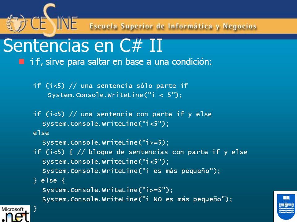 Sentencias en C# II if, sirve para saltar en base a una condición: if (i<5) // una sentencia sólo parte if System.Console.WriteLine(