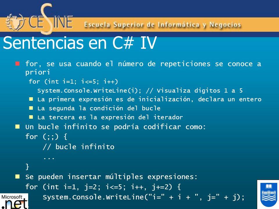 Sentencias en C# IV for, se usa cuando el número de repeticiones se conoce a priori for (int i=1; i<=5; i++) System.Console.WriteLine(i); // Visualiza