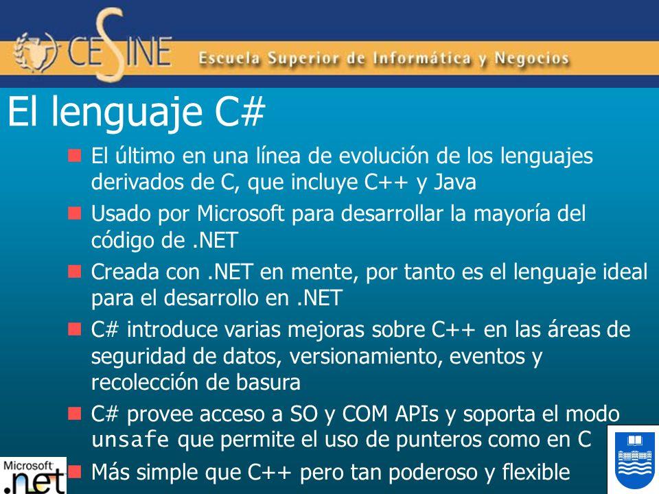 El lenguaje C# El último en una línea de evolución de los lenguajes derivados de C, que incluye C++ y Java Usado por Microsoft para desarrollar la may