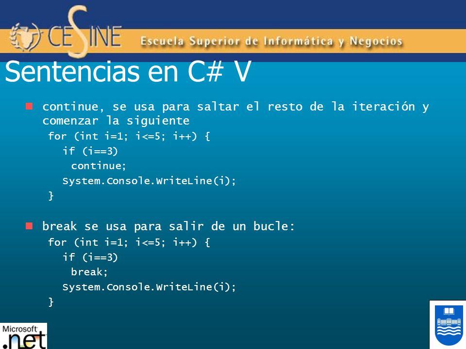 Sentencias en C# V continue, se usa para saltar el resto de la iteración y comenzar la siguiente for (int i=1; i<=5; i++) { if (i==3) continue; System
