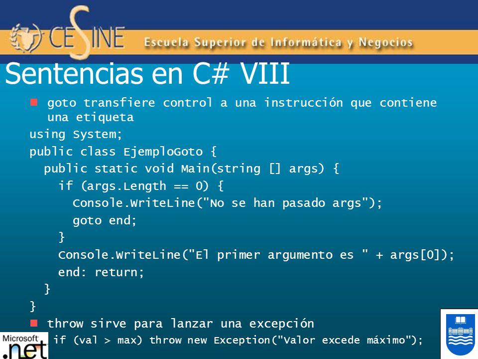 Sentencias en C# VIII goto transfiere control a una instrucción que contiene una etiqueta using System; public class EjemploGoto { public static void
