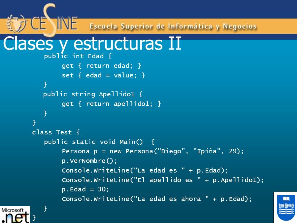 Clases y estructuras II public int Edad { get { return edad; } set { edad = value; } } public string Apellido1 { get { return apellido1; } } class Tes