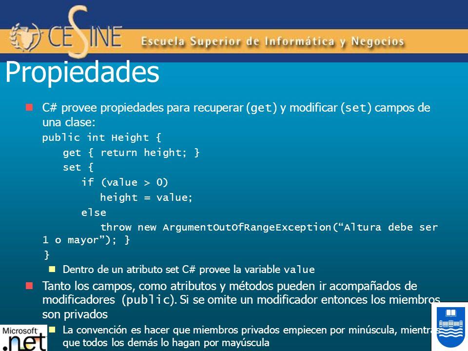 Propiedades C# provee propiedades para recuperar ( get ) y modificar ( set ) campos de una clase: public int Height { get { return height; } set { if
