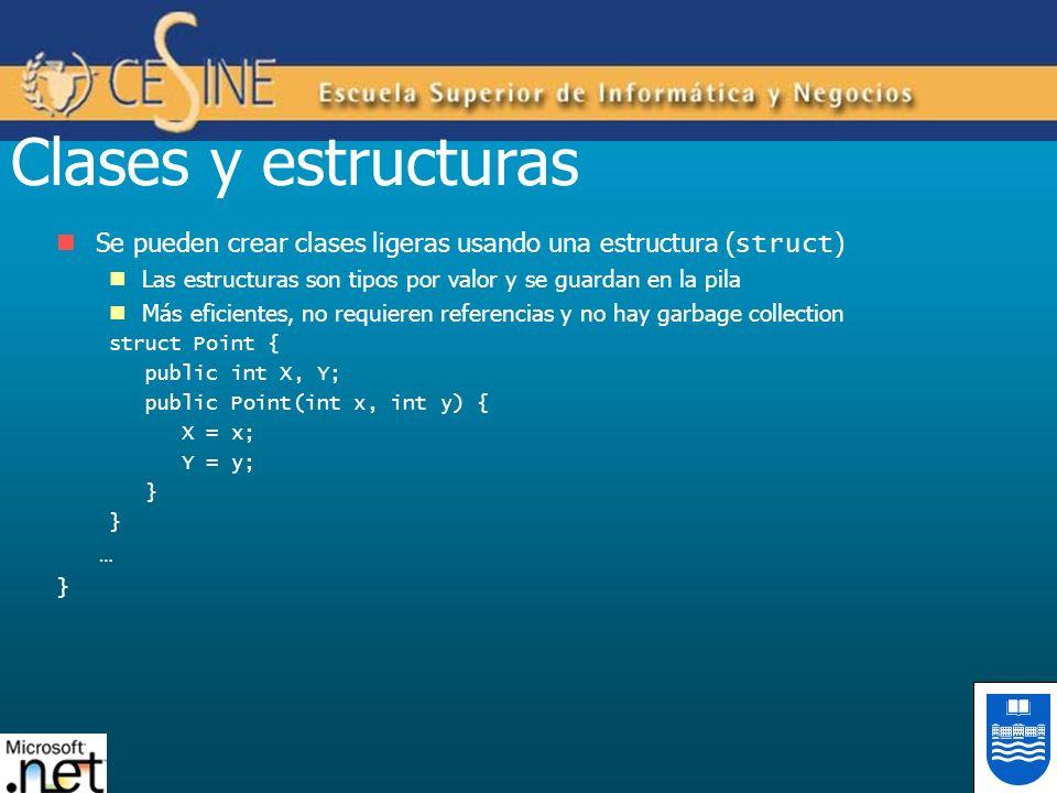 Clases y estructuras Se pueden crear clases ligeras usando una estructura ( struct ) Las estructuras son tipos por valor y se guardan en la pila Más e