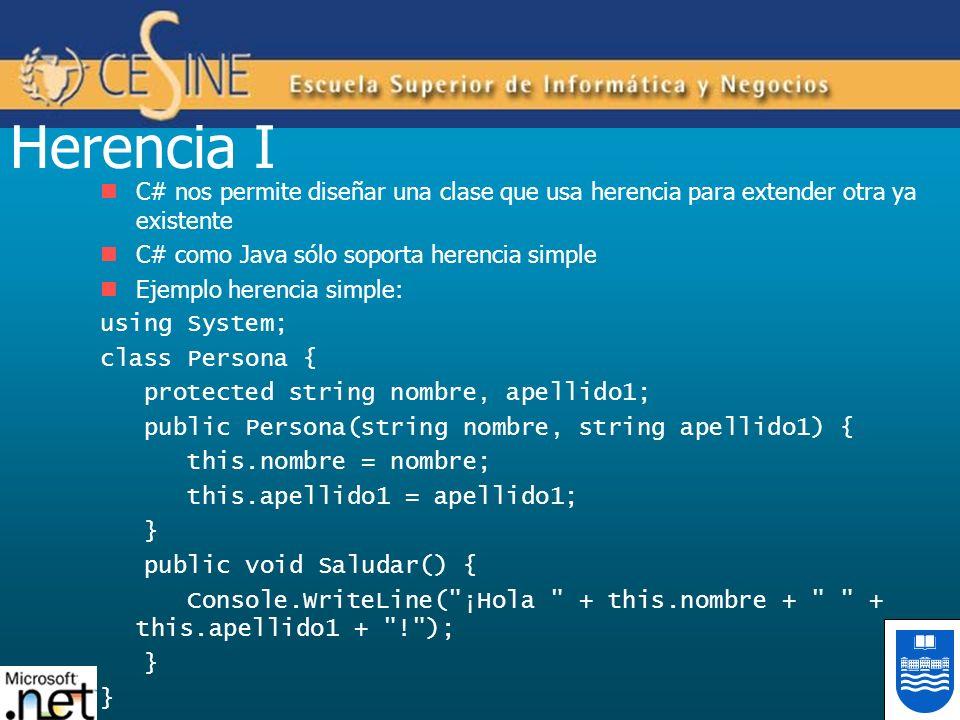 Herencia I C# nos permite diseñar una clase que usa herencia para extender otra ya existente C# como Java sólo soporta herencia simple Ejemplo herenci