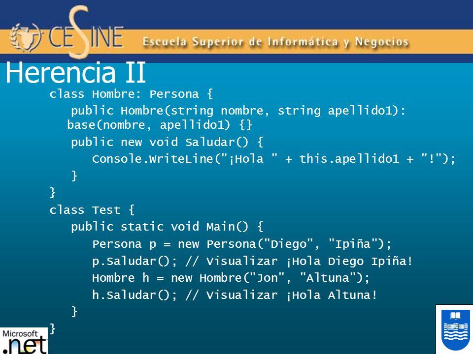Herencia II class Hombre: Persona { public Hombre(string nombre, string apellido1): base(nombre, apellido1) {} public new void Saludar() { Console.Wri