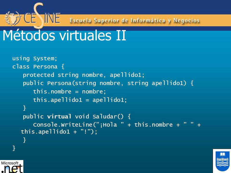 Métodos virtuales II using System; class Persona { protected string nombre, apellido1; public Persona(string nombre, string apellido1) { this.nombre =