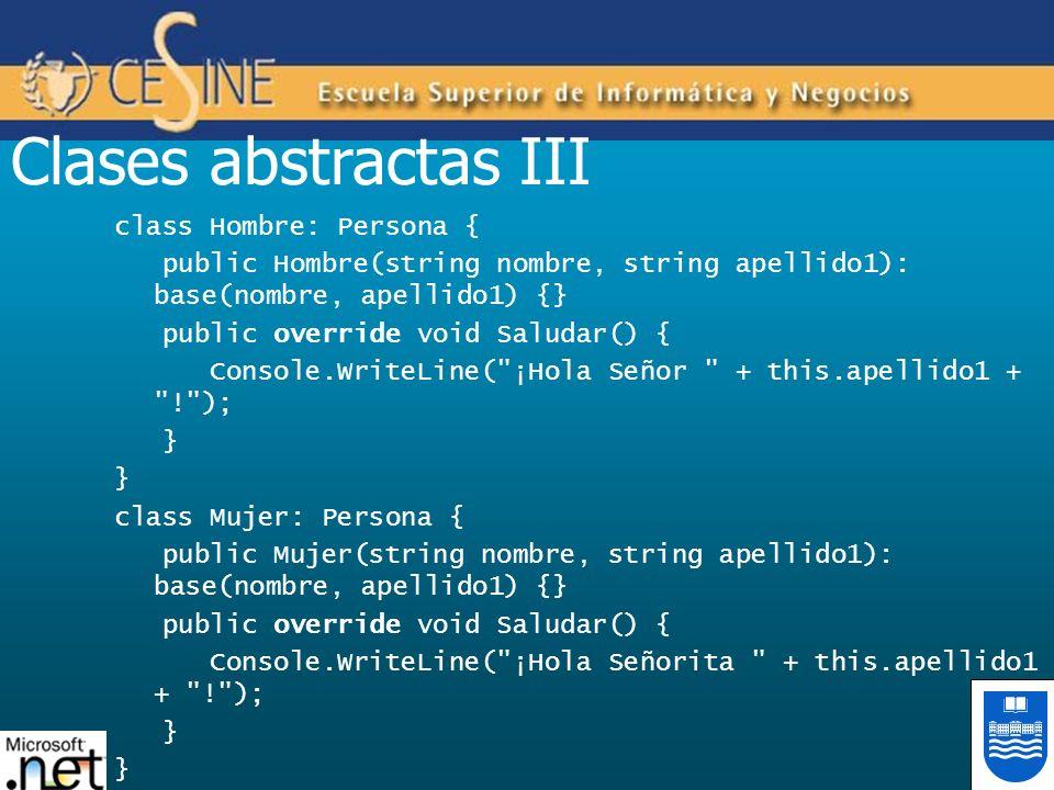 Clases abstractas III class Hombre: Persona { public Hombre(string nombre, string apellido1): base(nombre, apellido1) {} public override void Saludar(