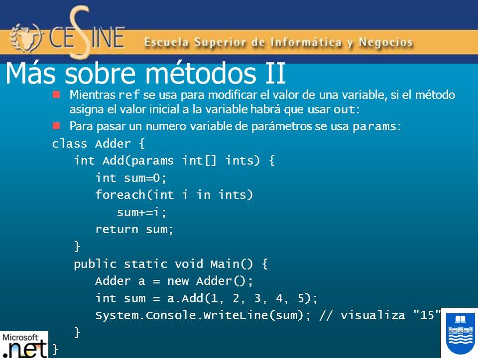 Más sobre métodos II Mientras ref se usa para modificar el valor de una variable, si el método asigna el valor inicial a la variable habrá que usar ou