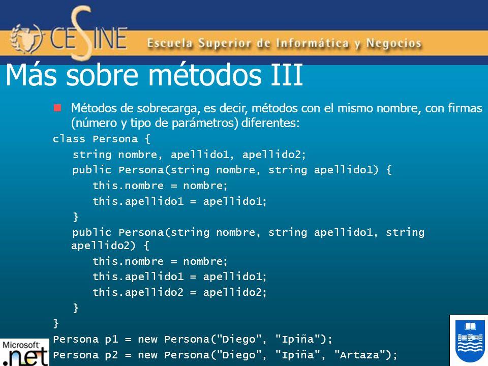 Más sobre métodos III Métodos de sobrecarga, es decir, métodos con el mismo nombre, con firmas (número y tipo de parámetros) diferentes: class Persona