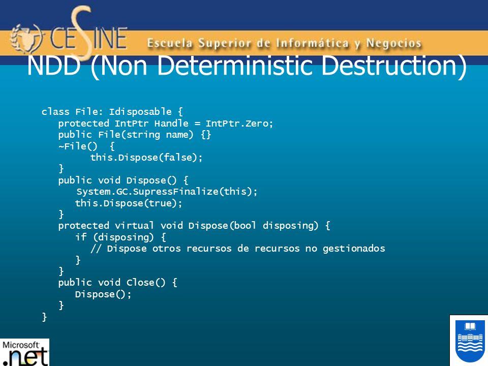 NDD (Non Deterministic Destruction) class File: Idisposable { protected IntPtr Handle = IntPtr.Zero; public File(string name) {} ~File() { this.Dispos