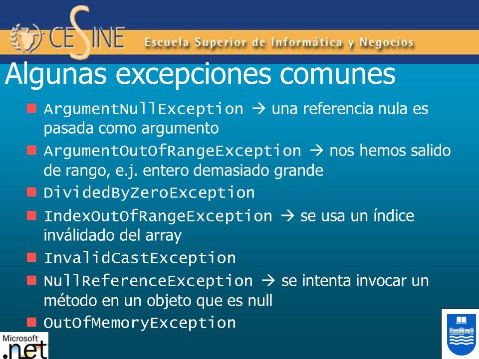 Algunas excepciones comunes ArgumentNullException una referencia nula es pasada como argumento ArgumentOutOfRangeException nos hemos salido de rango,