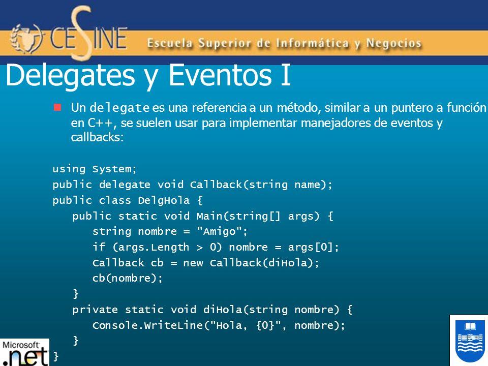 Delegates y Eventos I Un delegate es una referencia a un método, similar a un puntero a función en C++, se suelen usar para implementar manejadores de