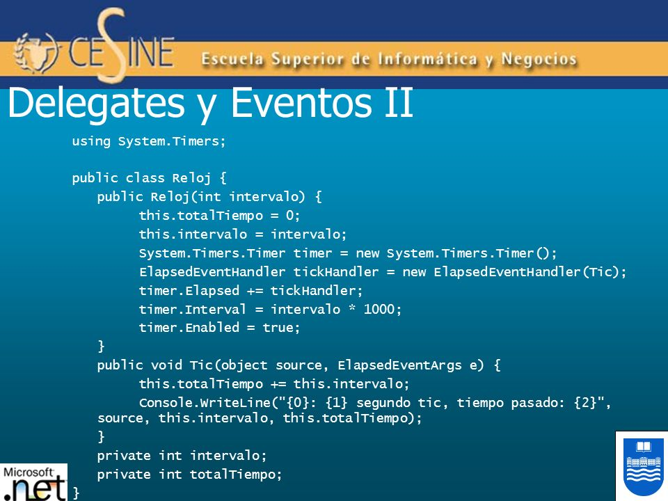 Delegates y Eventos II using System.Timers; public class Reloj { public Reloj(int intervalo) { this.totalTiempo = 0; this.intervalo = intervalo; Syste