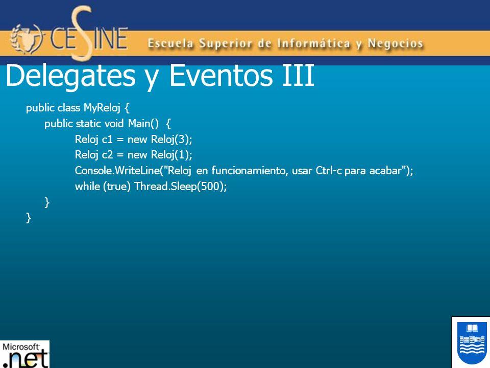 Delegates y Eventos III public class MyReloj { public static void Main() { Reloj c1 = new Reloj(3); Reloj c2 = new Reloj(1); Console.WriteLine(
