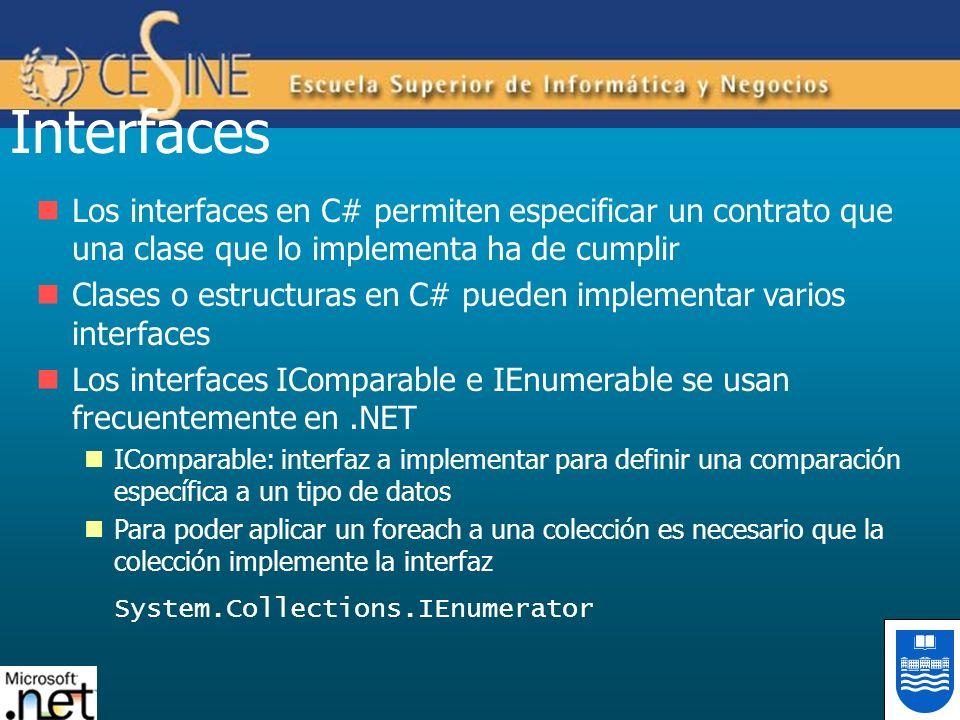 Interfaces Los interfaces en C# permiten especificar un contrato que una clase que lo implementa ha de cumplir Clases o estructuras en C# pueden imple