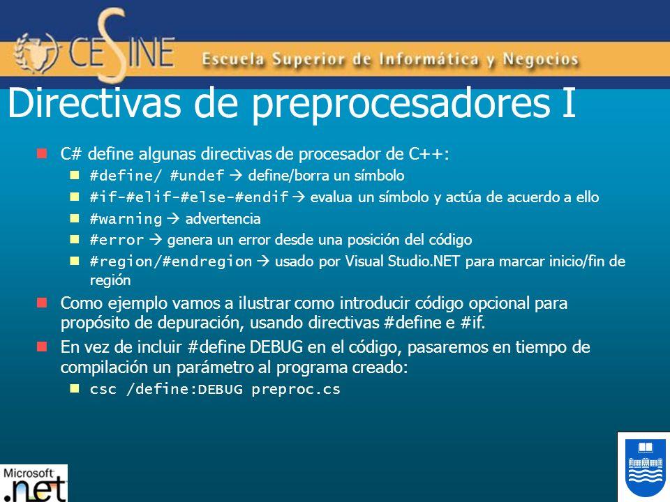 Directivas de preprocesadores I C# define algunas directivas de procesador de C++: #define/ #undef define/borra un símbolo #if-#elif-#else-#endif eval