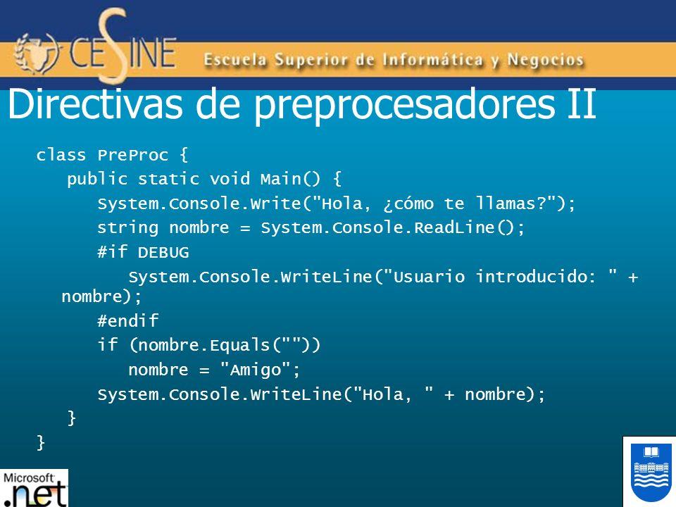 Directivas de preprocesadores II class PreProc { public static void Main() { System.Console.Write(