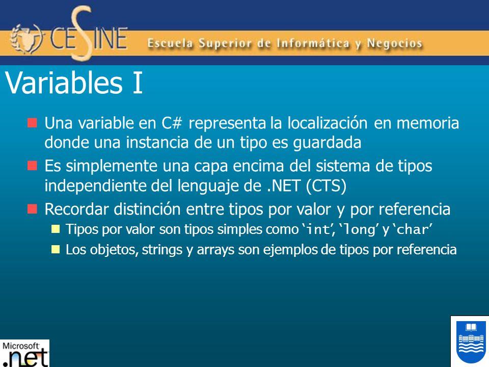 Variables I Una variable en C# representa la localización en memoria donde una instancia de un tipo es guardada Es simplemente una capa encima del sis