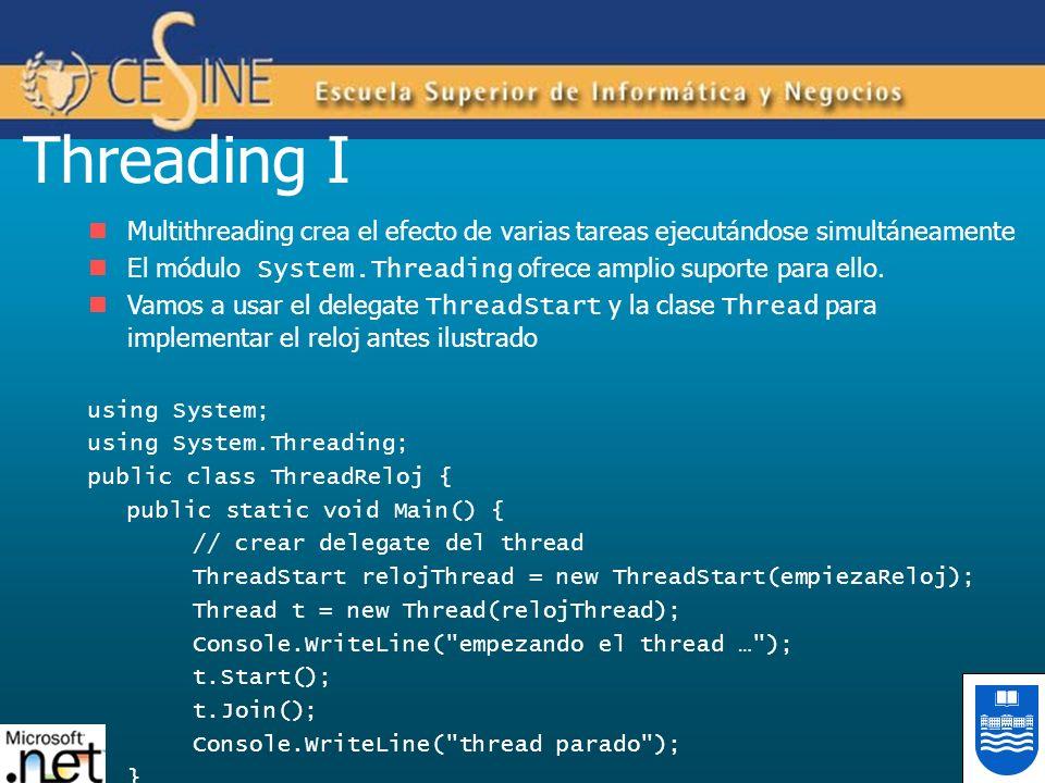 Threading I Multithreading crea el efecto de varias tareas ejecutándose simultáneamente El módulo System.Threading ofrece amplio suporte para ello. Va