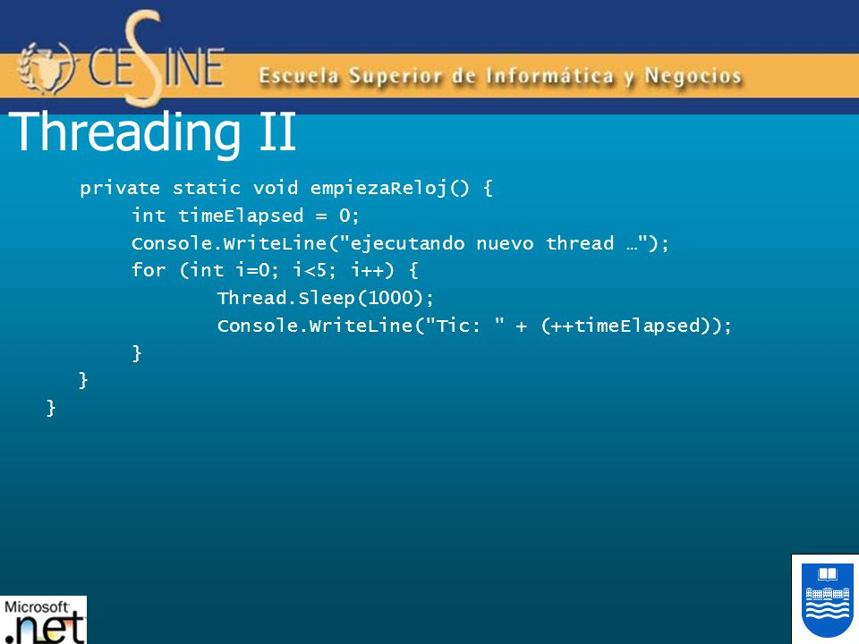 Threading II private static void empiezaReloj() { int timeElapsed = 0; Console.WriteLine(