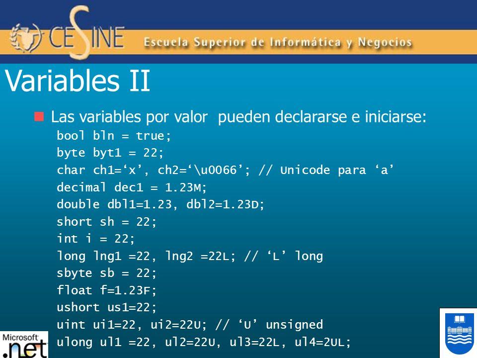 Variables II Las variables por valor pueden declararse e iniciarse: bool bln = true; byte byt1 = 22; char ch1=x, ch2=\u0066; // Unicode para a decimal