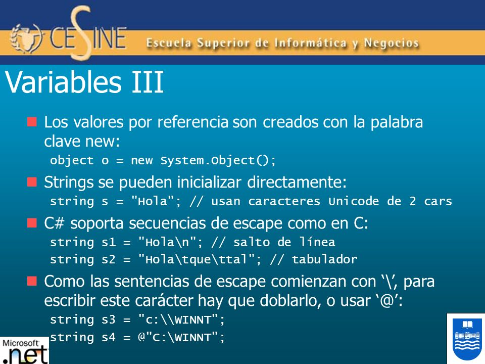 Sentencias en C# IV for, se usa cuando el número de repeticiones se conoce a priori for (int i=1; i<=5; i++) System.Console.WriteLine(i); // Visualiza digitos 1 a 5 La primera expresión es de inicialización, declara un entero La segunda la condición del bucle La tercera es la expresión del iterador Un bucle infinito se podría codificar como: for (;;) { // bucle infinito...