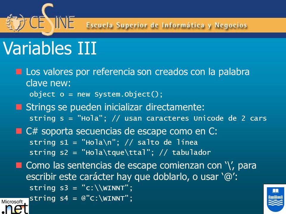 Variables III Los valores por referencia son creados con la palabra clave new: object o = new System.Object(); Strings se pueden inicializar directame