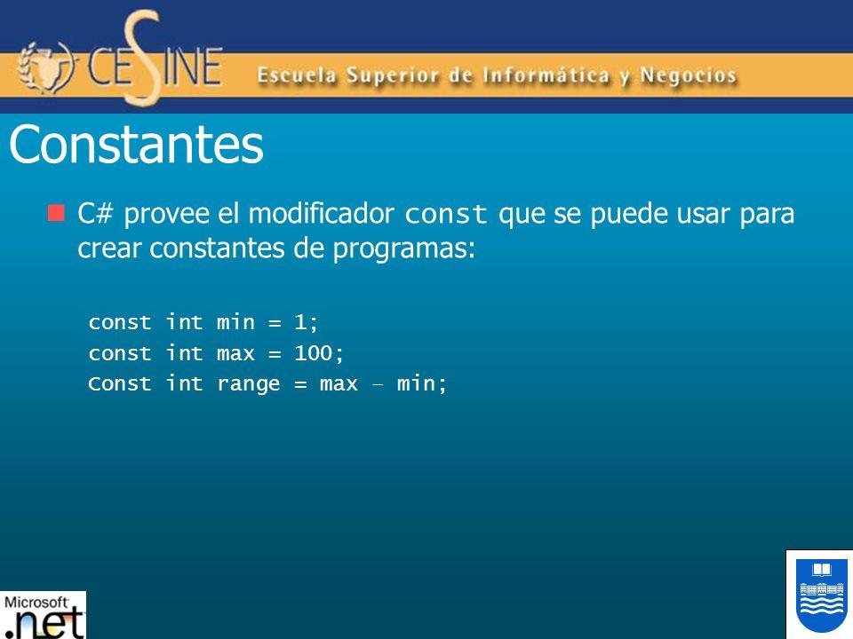 Constantes C# provee el modificador const que se puede usar para crear constantes de programas: const int min = 1; const int max = 100; Const int rang