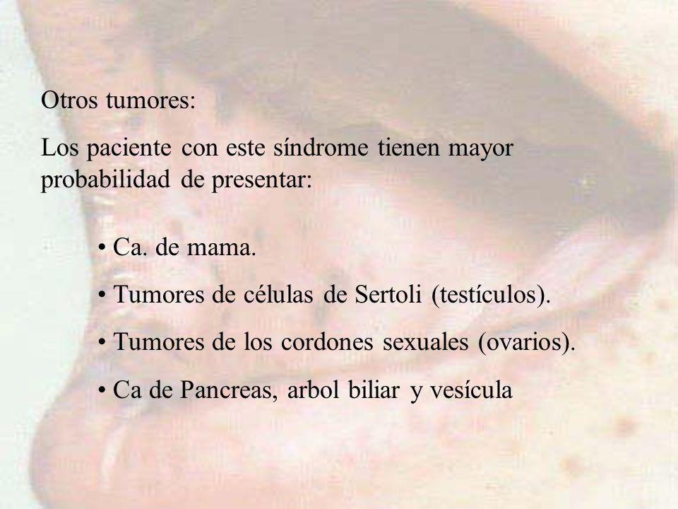 Otros tumores: Los paciente con este síndrome tienen mayor probabilidad de presentar: Ca. de mama. Tumores de células de Sertoli (testículos). Tumores