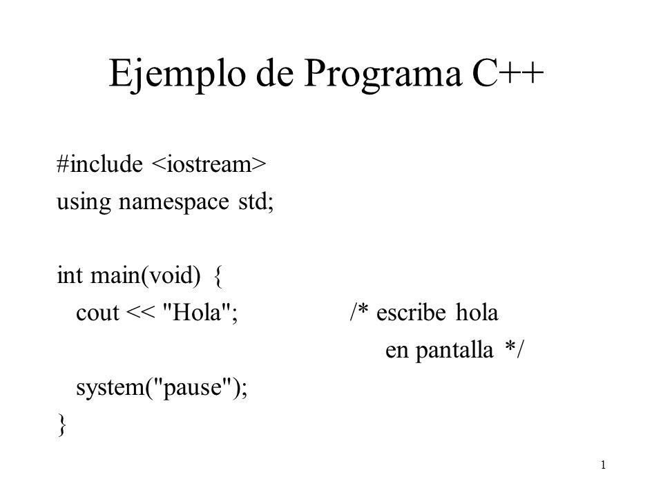 1 Ejemplo de Programa C++ #include using namespace std; int main(void) { cout <<