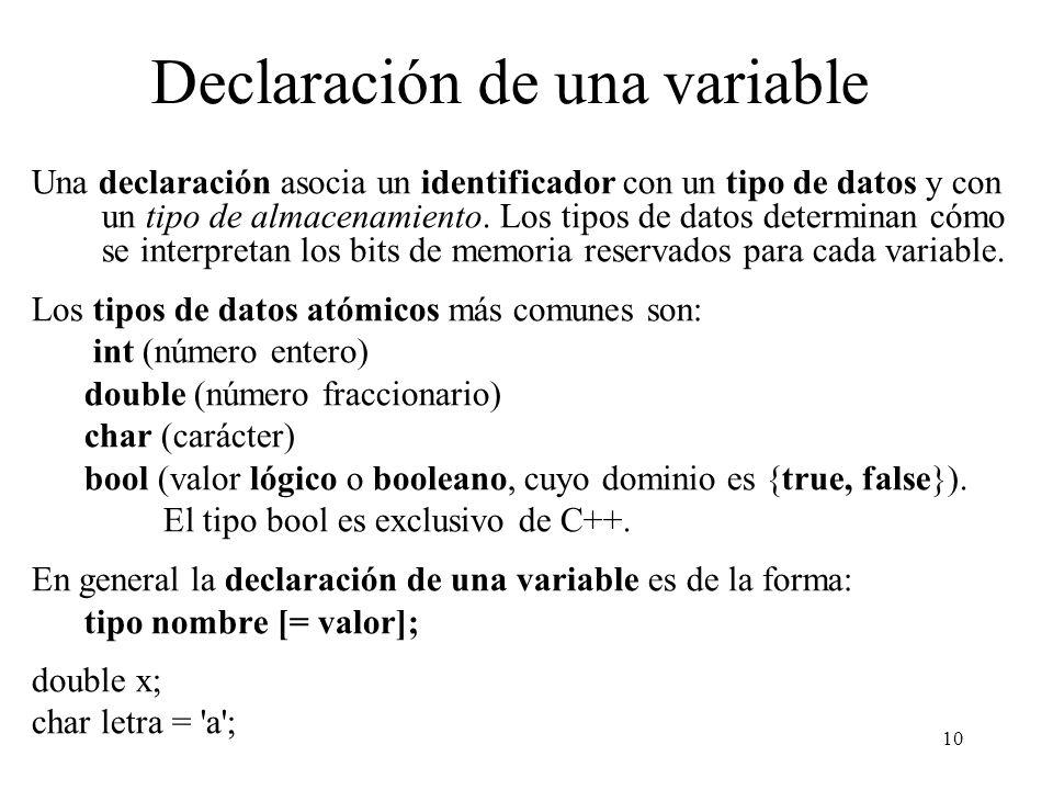 10 Declaración de una variable Una declaración asocia un identificador con un tipo de datos y con un tipo de almacenamiento. Los tipos de datos determ