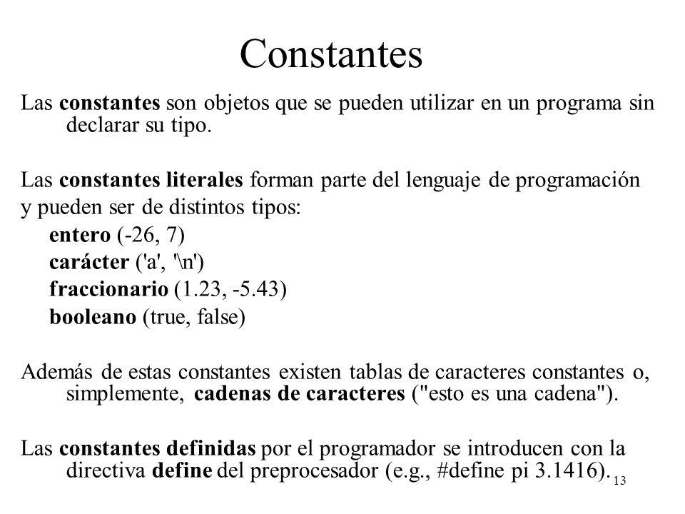13 Constantes Las constantes son objetos que se pueden utilizar en un programa sin declarar su tipo. Las constantes literales forman parte del lenguaj