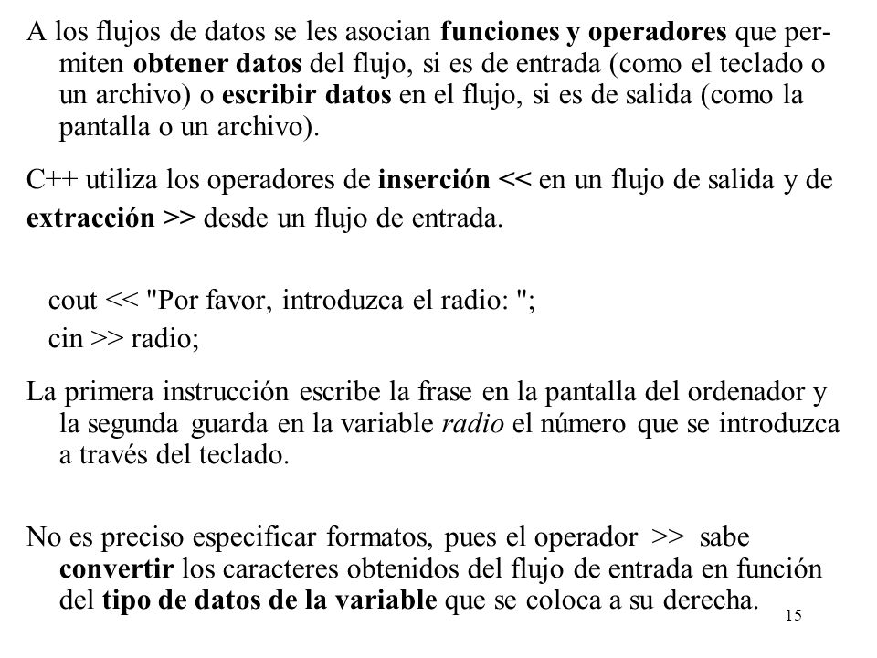 15 A los flujos de datos se les asocian funciones y operadores que per- miten obtener datos del flujo, si es de entrada (como el teclado o un archivo)