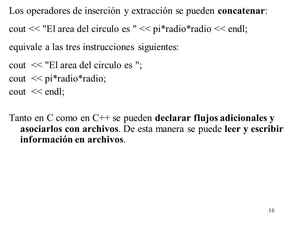 16 Los operadores de inserción y extracción se pueden concatenar: cout <<
