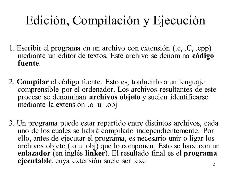 2 Edición, Compilación y Ejecución 1. Escribir el programa en un archivo con extensión (.c,.C,.cpp) mediante un editor de textos. Este archivo se deno