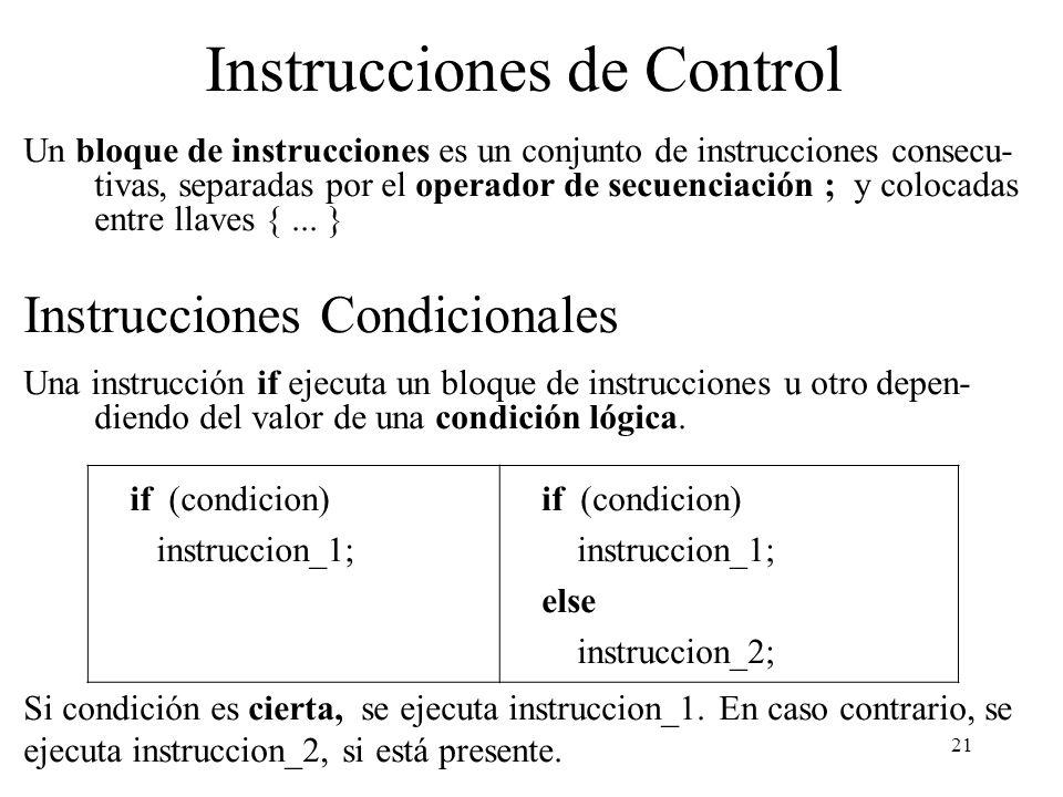 21 Instrucciones de Control Un bloque de instrucciones es un conjunto de instrucciones consecu- tivas, separadas por el operador de secuenciación ; y