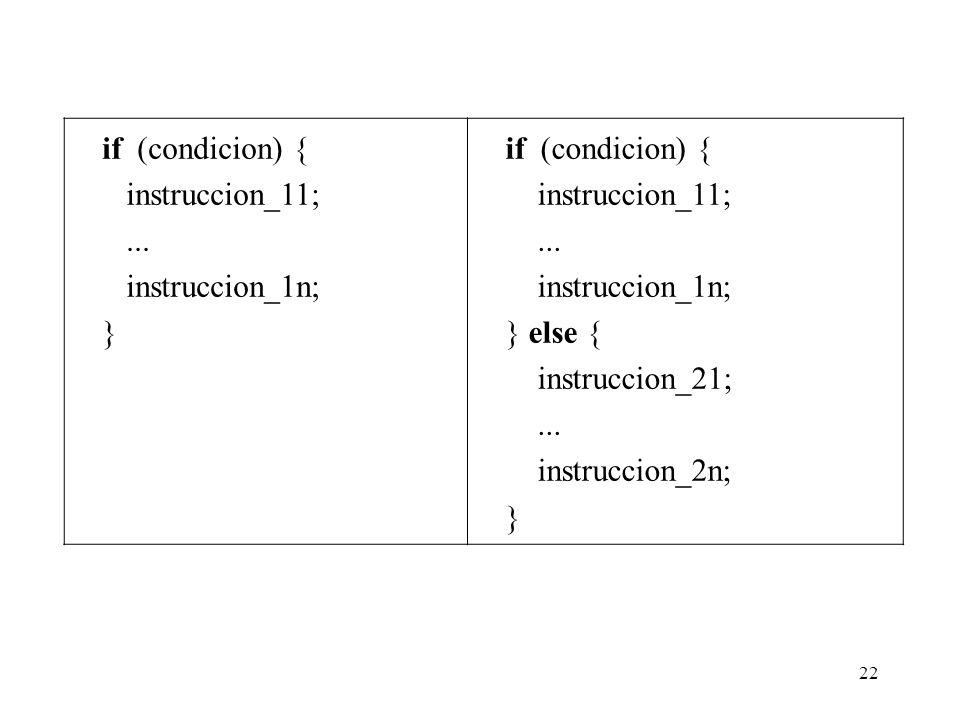 22 if (condicion) { instruccion_11;... instruccion_1n; } if (condicion) { instruccion_11;... instruccion_1n; } else { instruccion_21;... instruccion_2