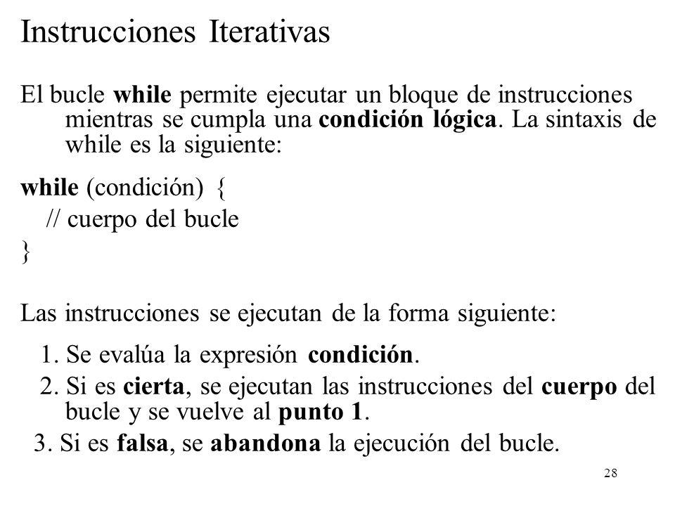 28 Instrucciones Iterativas El bucle while permite ejecutar un bloque de instrucciones mientras se cumpla una condición lógica. La sintaxis de while e
