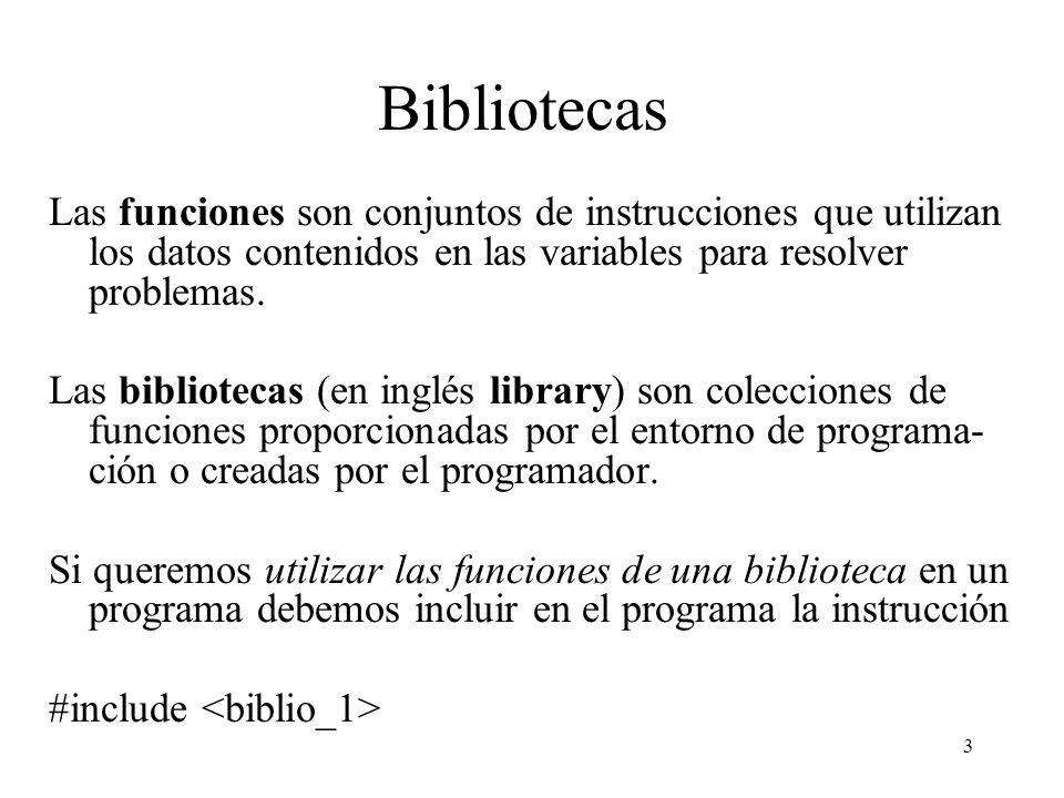 3 Bibliotecas Las funciones son conjuntos de instrucciones que utilizan los datos contenidos en las variables para resolver problemas. Las bibliotecas