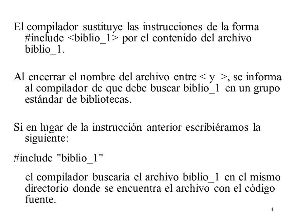 4 El compilador sustituye las instrucciones de la forma #include por el contenido del archivo biblio_1. Al encerrar el nombre del archivo entre, se in