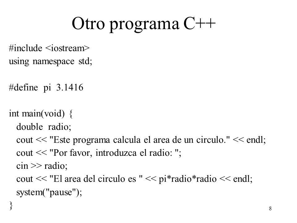 8 Otro programa C++ #include using namespace std; #define pi 3.1416 int main(void) { double radio; cout <<