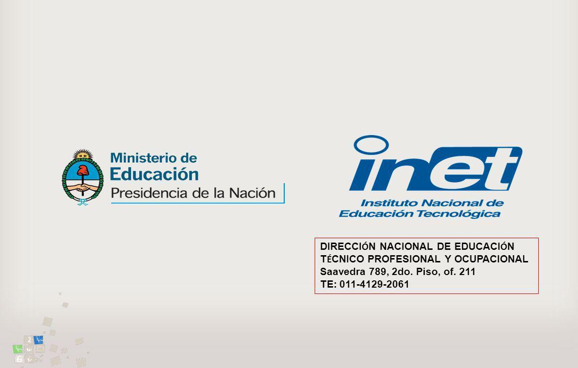 DIRECCI Ó N NACIONAL DE EDUCACI Ó N T É CNICO PROFESIONAL Y OCUPACIONAL Saavedra 789, 2do. Piso, of. 211 TE: 011-4129-2061
