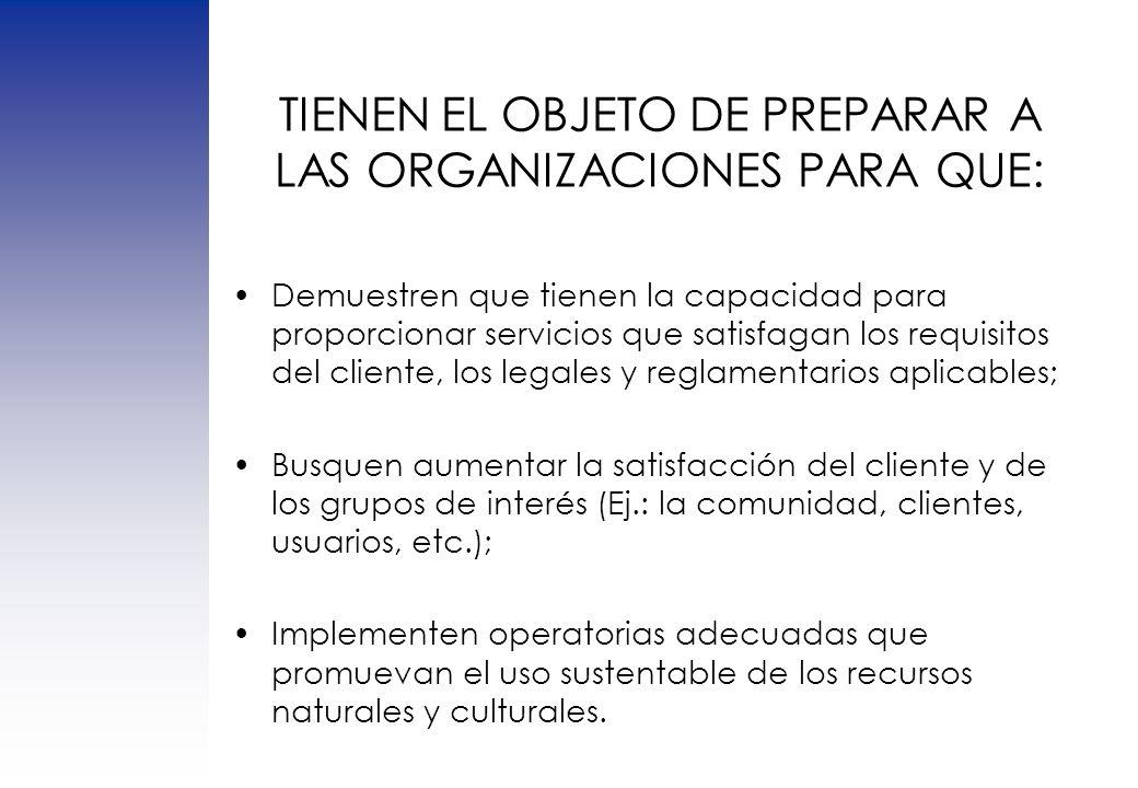 TIENEN EL OBJETO DE PREPARAR A LAS ORGANIZACIONES PARA QUE: Demuestren que tienen la capacidad para proporcionar servicios que satisfagan los requisit