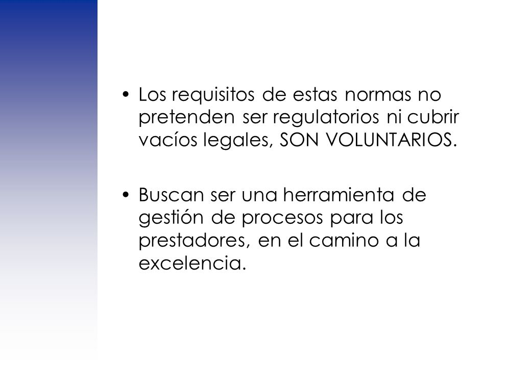Los requisitos de estas normas no pretenden ser regulatorios ni cubrir vacíos legales, SON VOLUNTARIOS.