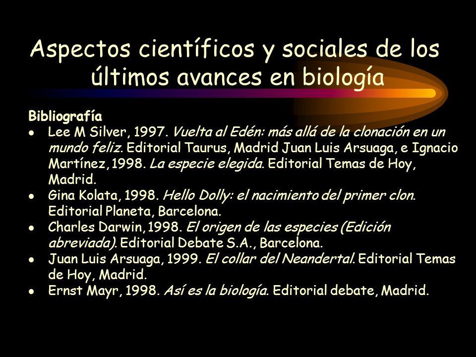 Aspectos científicos y sociales de los últimos avances en biología Bibliografía Lee M Silver, 1997. Vuelta al Edén: más allá de la clonación en un mun