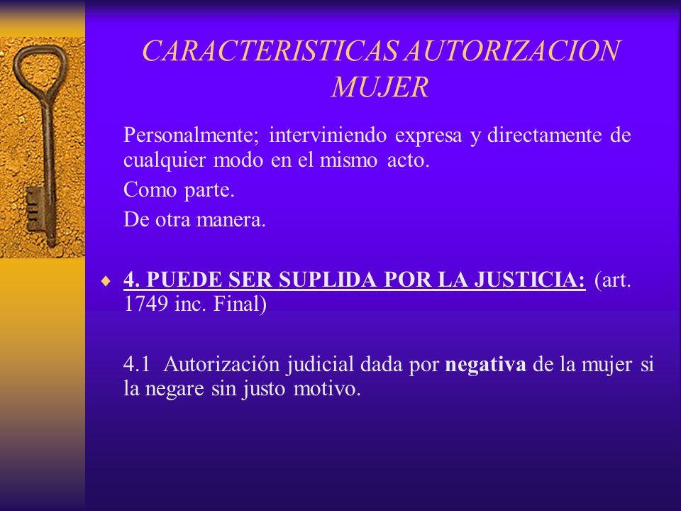 CARACTERISTICAS AUTORIZACION MUJER Personalmente; interviniendo expresa y directamente de cualquier modo en el mismo acto. Como parte. De otra manera.