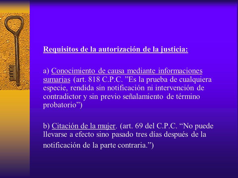 Requisitos de la autorización de la justicia: a) Conocimiento de causa mediante informaciones sumarias (art. 818 C.P.C. Es la prueba de cualquiera esp