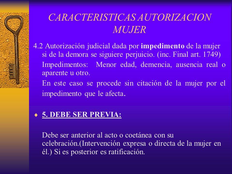 CARACTERISTICAS AUTORIZACION MUJER 4.2 Autorización judicial dada por impedimento de la mujer si de la demora se siguiere perjuicio. (inc. Final art.