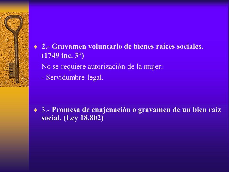 2.- Gravamen voluntario de bienes raíces sociales. (1749 inc. 3°) No se requiere autorización de la mujer: - Servidumbre legal. 3.- Promesa de enajena